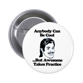 Anybody can be cool but awesome takes practice button