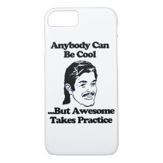 Anybody can be cool but awesome takes practice iPhone 7 case