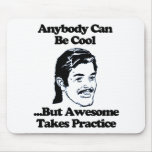 Anybody can be cool but awesome takes practice mouse pads