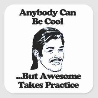 Anybody can be cool but awesome takes practice square sticker