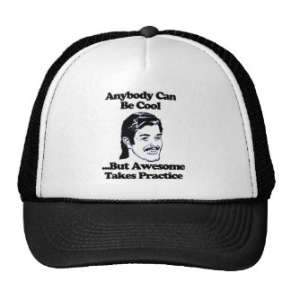 Anybody can be cool but awesome takes practice trucker hat
