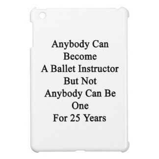 Anybody Can Become A Ballet Instructor But Not Any Case For The iPad Mini