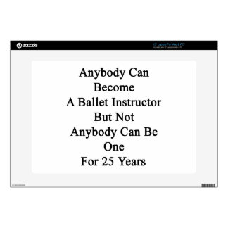 """Anybody Can Become A Ballet Instructor But Not Any Skins For 15"""" Laptops"""