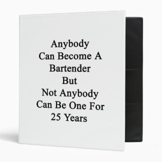 Anybody Can Become A Bartender But Not Anybody Can 3 Ring Binder