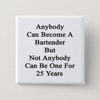 Anybody Can Become A Bartender But Not Anybody Can Button