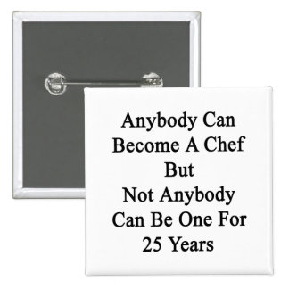 Anybody Can Become A Chef But Not Anybody Can Be O Pinback Button