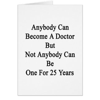Anybody Can Become A Doctor But Not Anybody Can Be Card