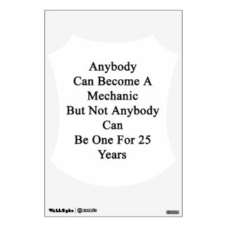 Anybody Can Become A Mechanic But Not Anybody Can Wall Sticker