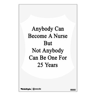 Anybody Can Become A Nurse But Not Anybody Can Be Wall Decal