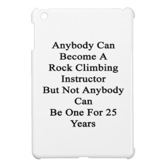 Anybody Can Become A Rock Climbing Instructor But iPad Mini Cover