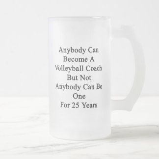 Anybody Can Become A Volleyball Coach But Not Anyb Frosted Glass Beer Mug