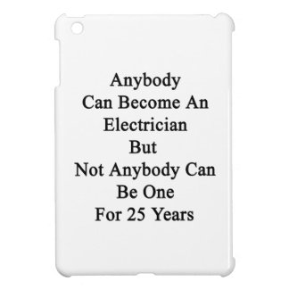 Anybody Can Become An Electrician But Not Anybody Case For The iPad Mini