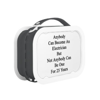 Anybody Can Become An Electrician But Not Anybody Lunch Box