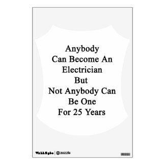 Anybody Can Become An Electrician But Not Anybody Wall Decal