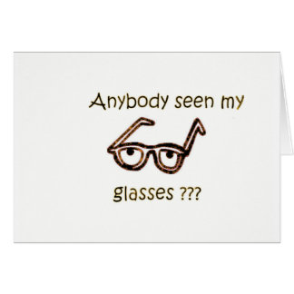 Anybody seen my glasses??? Funny Products Greeting Card