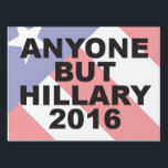 "ANYONE BUT HILLARY 2016 SIGN<br><div class=""desc"">If you feel the same way tell your neighbors.</div>"