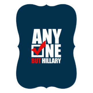 Anyone but Hillary Clinton - Anti Hillary Personalized Invite