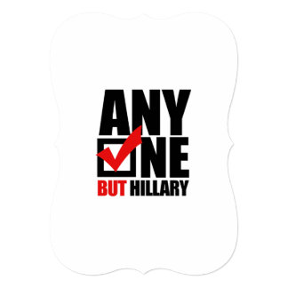 Anyone but Hillary Clinton Personalized Invitation Cards