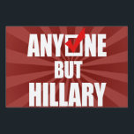 "ANYONE BUT HILLARY -- white -.png Sign<br><div class=""desc"">Anti-Hillary Yard Signs Stop Hillary with Gear from http://www.AntiHillaryShop.com  Browse Anti-Hillary Tees,  Stickers,  Mugs,  Gifts and More!</div>"