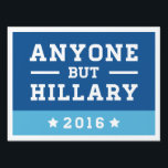 "Anyone but Hillary Yard Sign<br><div class=""desc"">2016 Presidential Election Yard Signs are a great way to show your support or disgust for the presidential candidates.</div>"