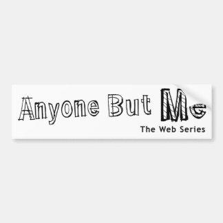 Anyone But Me bumper sticker