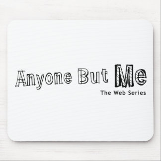 Anyone But Me mouse pad
