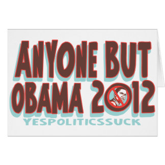 Anyone But Obama 2012 t-shirts and gear Greeting Card