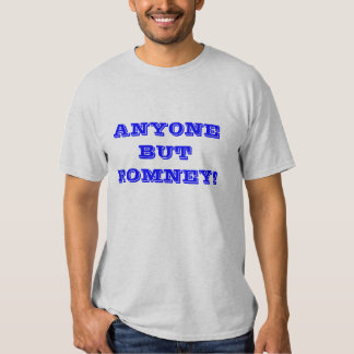 ANYONE BUT ROMNEY! TEE SHIRT