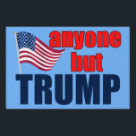 "Anyone But Trump for President Yard Sign<br><div class=""desc"">I would vote for anyone to become president instead of Donald Trump. A funny anti-Trump yard sign for Americans against Donald Trump. The American flag on a cool blue background next to the words ANYONE BUT TRUMP.</div>"