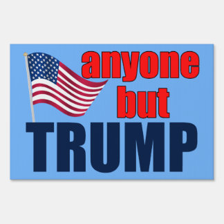 Anyone But Trump for President Yard Sign