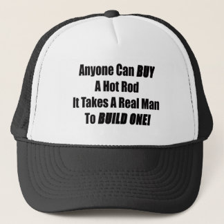 Anyone Can Buy A Hot Rod It Takes A Real Man To Trucker Hat