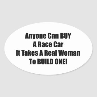 Anyone Can Buy A Race Car It Takes A Real Woman To Oval Sticker