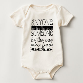 Anyone can find the dirt in someone....Gold Baby Bodysuit