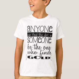 Anyone can find the dirt in someone....Gold T-Shirt