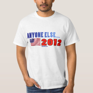 ANYONE ELSE for 2012 T-shirt