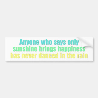 Anyone who says only sunshine brings happiness car bumper sticker