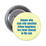 Anyone who says only sunshine brings happiness button