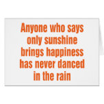 Anyone who says only sunshine brings happiness greeting cards