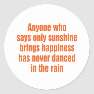 Anyone who says only sunshine brings happiness classic round sticker