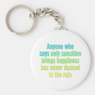 Anyone who says only sunshine brings happiness keychain