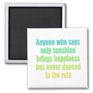 Anyone who says only sunshine brings happiness magnet