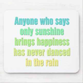 Anyone who says only sunshine brings happiness mouse pad