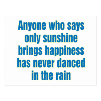 Anyone who says only sunshine brings happiness post cards