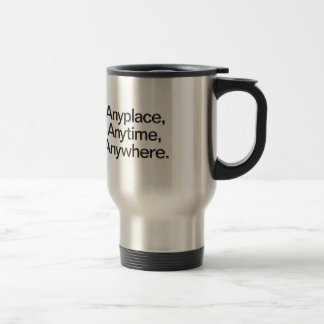 anyplace anytime anywhere travel mug