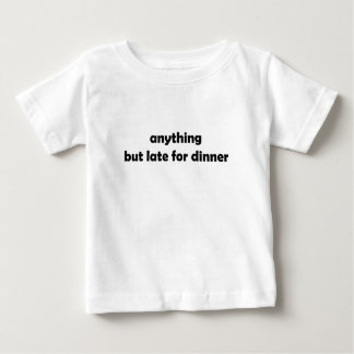 Anything but late for dinner Baby T-shirt