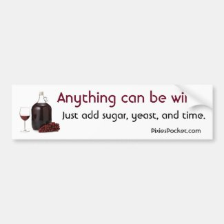 Anything Can Be Wine! Car Bumper Sticker