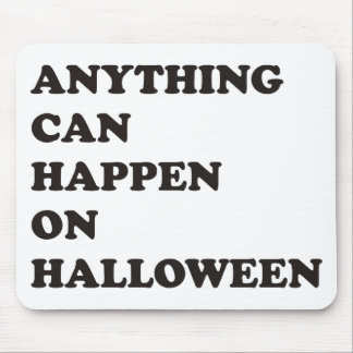 Anything Can Happen on Halloween Mouse Pad