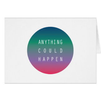 Anything Could Happen Greeting Card