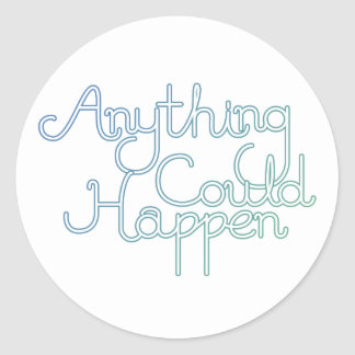 Anything Could Happen Classic Round Sticker