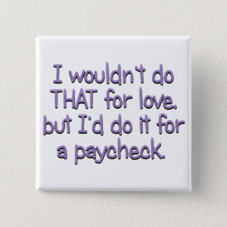 Anything For a Paycheck Pinback Button